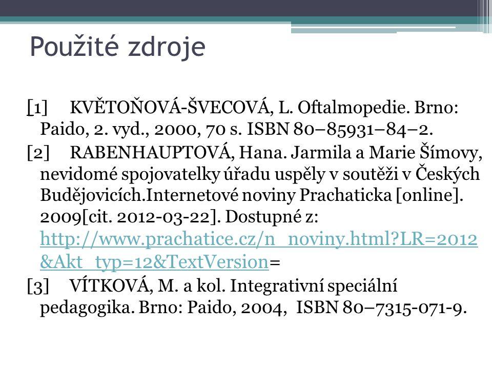 Použité zdroje [1] KVĚTOŇOVÁ-ŠVECOVÁ, L. Oftalmopedie. Brno: Paido, 2. vyd., 2000, 70 s. ISBN 80–85931–84–2.